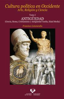 Cultura política en Occidente. Arte, Religión y Ciencia. Tomo I. Antigüedad (Grecia, Roma, Cristianismo y Antigüedad Tardía,...