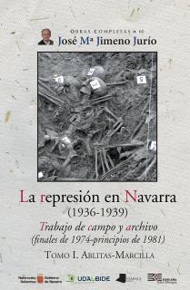 La represiãn en Navarra (1936-1939) Tomo I. Ablitas-Marcilla