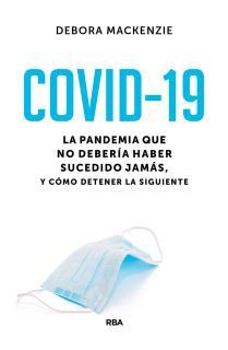 Covid-19. La pandemia que no debería haber sucedido jamás, y cómo detener la siguiente
