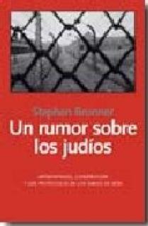 """UN RUMOR SOBRE LOS JUDÍOS : ANTISEMITISMO, CONSPIRACIÓN Y LOS """"PROTOCOLOS DE LOS SABIOS DE SIÓN"""""""