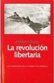 LA REVOLUCIÓN LIBERTARIA : LOS ANARQUISTAS EN LA GUERRA CIVIL ESPAÑOLA