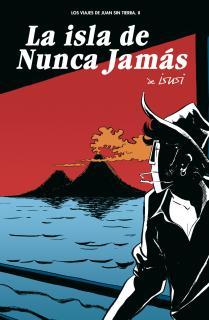 Los viajes de Juan Sin Tierra 2. La isla de Nunca Jamás