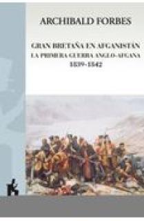 GRAN BRETAÑA EN AFGANISTÁN : LA PRIMERA GUERRA ANGLO-AFGANA 1839-1842