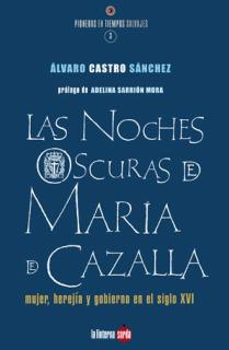 LAS NOCHES OSCURAS DE MARÍA DE CAZALLA: MUJER, HEREJÍA Y GOBERNABILIDAD EN EL SIGLO XVI