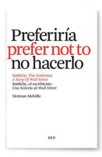 PREFERIRÍA NO HACERLO : BARTLEBY, EL ESCRIBIENTE = I WOULD PREFER NOT TO : BARTLEBY, THE SCRIVENER