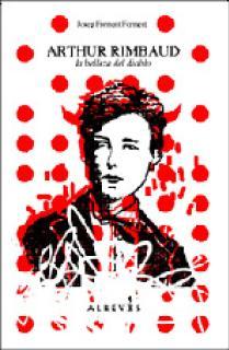 Arthur Rimbaud, la belleza del diablo. Textos 1872-1875