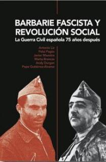 BARBARIE FASCISTA Y REVOLUCIÓN SOCIAL : LA GUERRA CIVIL ESPAÑOLA 75 AÑOS DESPUÉS
