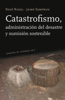 Catastrofismo, administración del desastre y sumisión sostenible