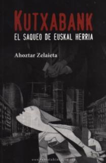 KUTXABANK EL SAQUEO DE EUSKAL HERRIA