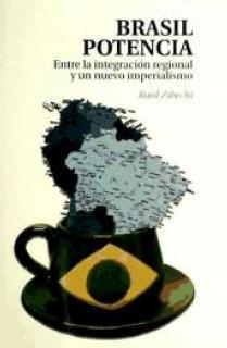 BRASIL POTENCIA : ENTRE LA INTEGRACIÓN REGIONAL Y UN NUEVO IMPERIALISMO