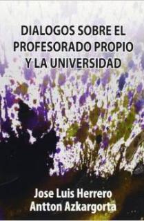 DIALOGOS SOBRE EL PROFESORADO PROPIO Y LA UNIVERSIDAD. LUCHA LABORAL Y POLÍTICA EN LA UNIVERSIDAD DEL PAIS VASCO. JOSE LUIS HERRERO Y ANTTON AZKARGORTA