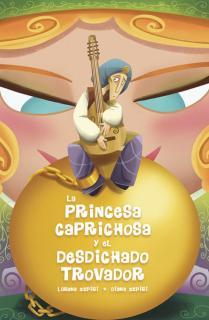 LA PRINCESA CAPRICHOSA Y EL DESDICHADO TROVADOR