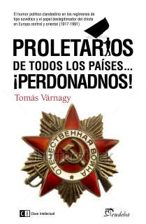 Proletarios de todos los países...Perdonadnos!
