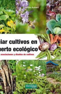Asociar cultivos en el huerto ecológico