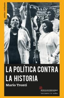 LA POLÍTICA CONTRA LA HISTORIA