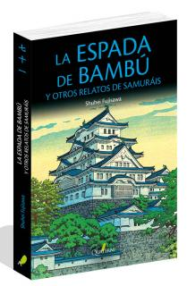 LA ESPADA DE BAMBÚ y otros relatos de samuráis