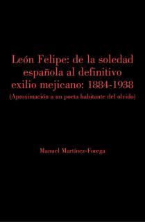 León Felipe: De la soledad española al definitivo exilio mejicano.