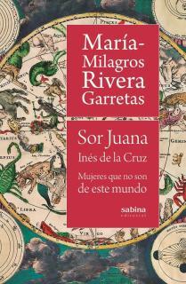 Sor Juana Inés de la Cruz. Mujeres que no son de este mundo
