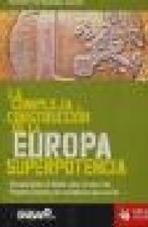 LA COMPLEJA CONSTRUCCION DE LA EUROPA SUPERPOTENCIA