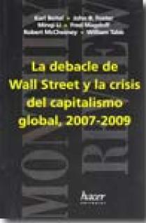 LA DEBACLE DE WALL STREET Y LA CRISIS DEL CAPITALISMO GLOBAL, 2007-2009