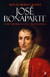 JOSÉ BONAPARTE: UN REY REPUBLICANO EN EL TRONO DE ESPAÑA
