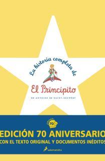 La historia completa de El principito (edición 70 aniversario con el texto original y documentos inéditos)