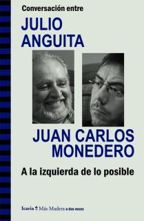 Conversación entre JULIO ANGUITA y JUAN CARLOS MONEDERO. A la izquierda de lo posible
