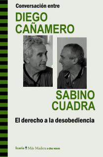 Conversación entre DIEGO CAÑAMERO y SABINO CUADRA. El derecho a la desobediencia