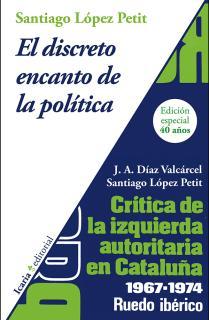 El discreto encanto de la política. Crítica de la izquierda autoritaria en Catalunya 1967-1974