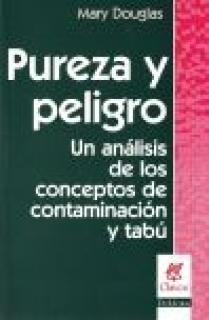 PUREZA Y PELIGRO UN ANÁLISIS DE LOS CONCEPTOS DE CONTAMINACIÓN Y TABÚ