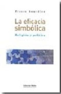LA EFICACIA SIMBÓLICA. RELIGIÓN Y POLÍTICA