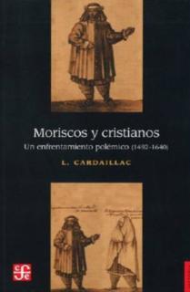 MORISCOS Y CRISTIANOS UN ENFRENTAMIENTO POLEMICO (1492-1640)