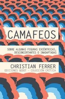 CAMAFEOS. SOBRE ALGUNAS FIGURAS EXCÉNTRICAS, DESCONCERTANTES O INADAPTADAS