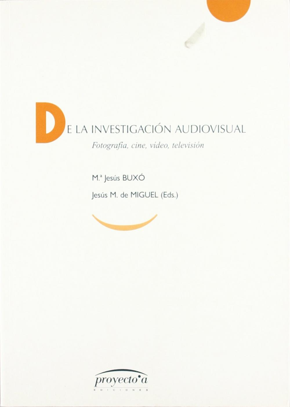 DE LA INVESTIGACIÓN AUDIOVISUAL : FOTOGRAFÍA, CINE, VÍDEO, TELEVISIÓN