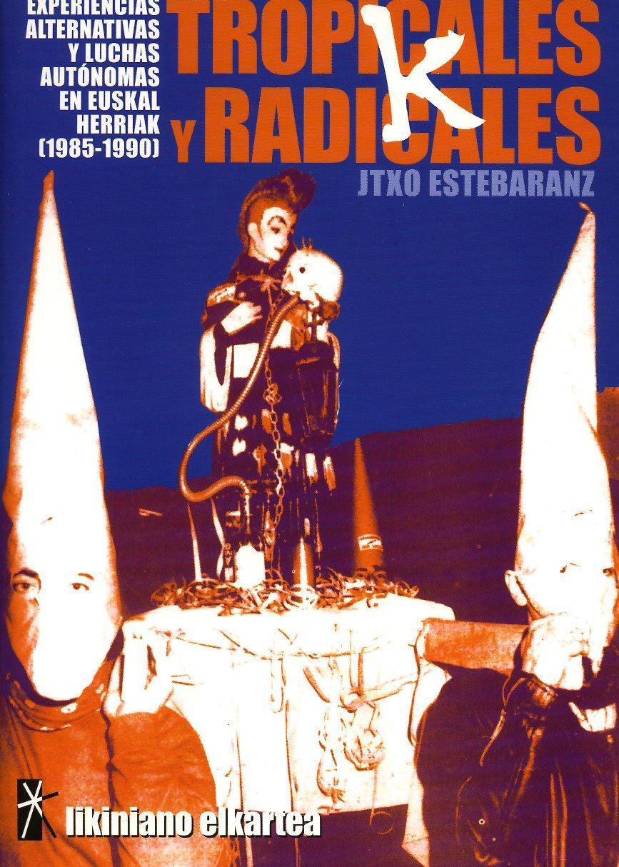 TROPICALES Y RADICALES: EXPERIENCIAS, ALTERNATIVAS Y LUCHAS AUTÓNOMAS EN EUSKAL HERRIAK (1985-1990)