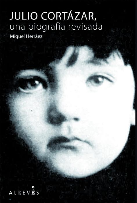Julio Cortázar, una biografía revisada