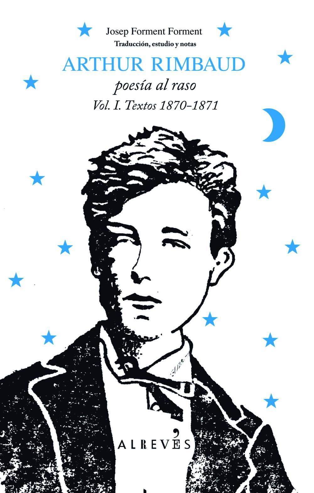 Arthur Rimbaud, poesía al raso. Textos 1870-1871