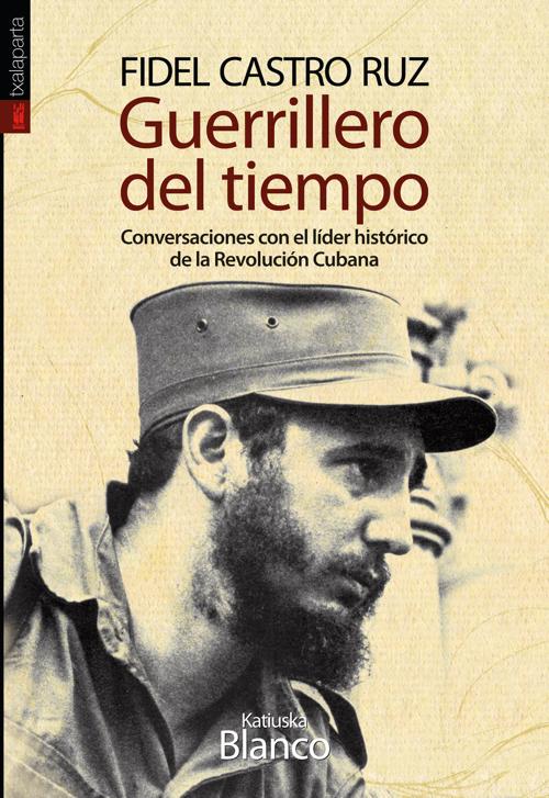 Guerrillero del tiempo. Conversaciones con el líder histórico de la Revolución Cubana