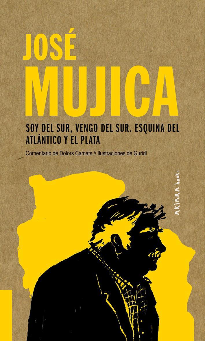 José Mujica: Soy del Sur, vengo del Sur. Esquina del Atlántico y el Plata