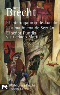 El interrogatorio de Lúculo, El alma buena de Sezuán, El señor Puntila y su criado Matti