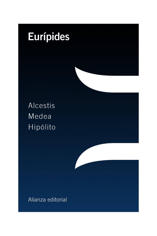 Alcestis / Medea / Hipólito
