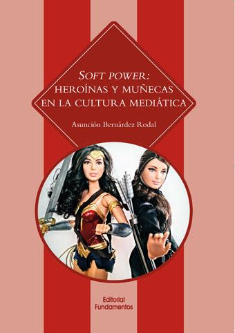 Soft Power: heroínas y muñecas en la cultura mediática