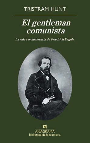 El gentleman comunista. La vida revolucionaria de Friedrich Engels