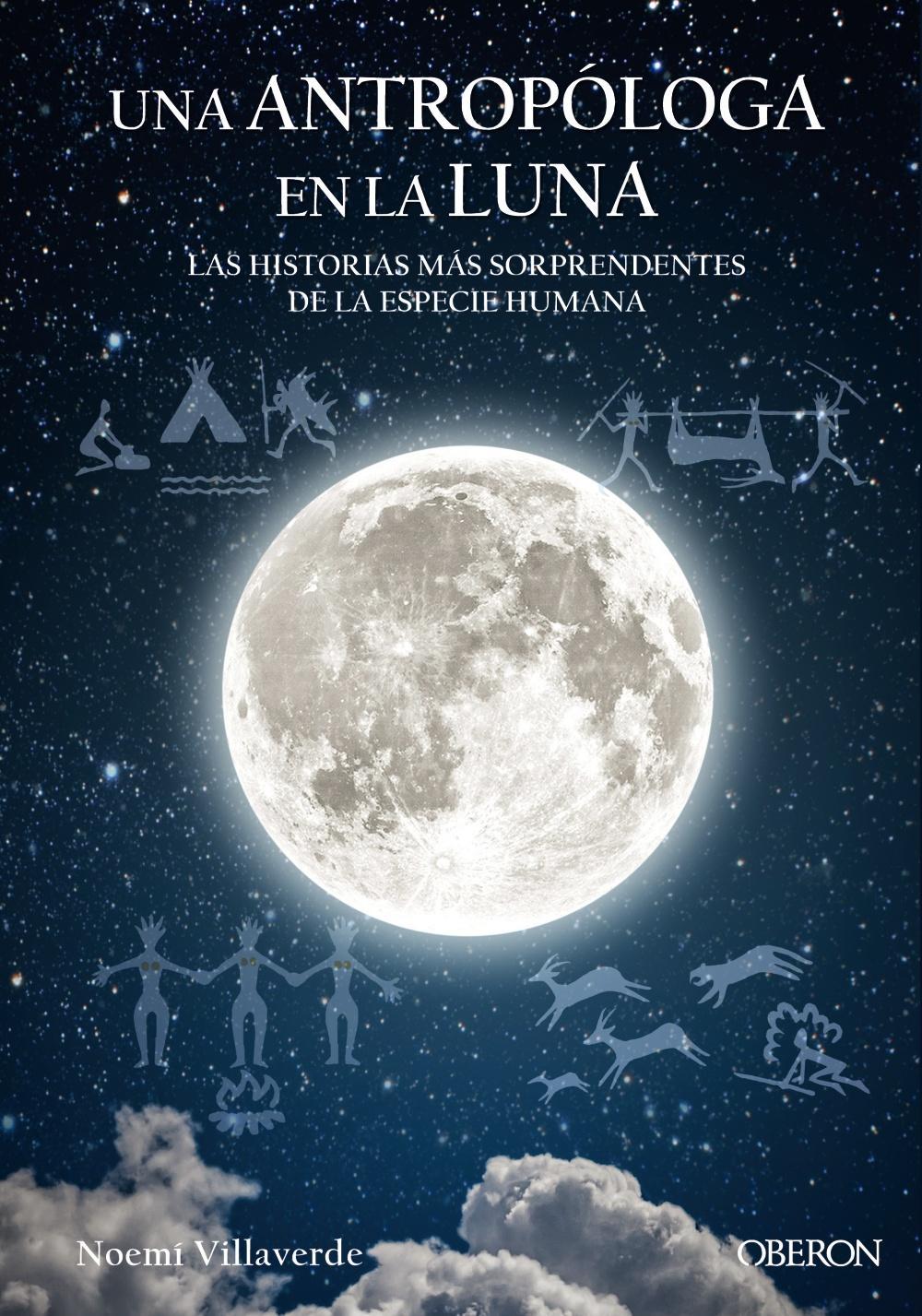 Una antropóloga en la luna. Las historias más sorprendentes de la especie humana