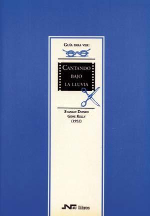 Guía para ver y analizar : Cantando bajo la lluvia. Gene Kelly y Stanley Donen (1952)