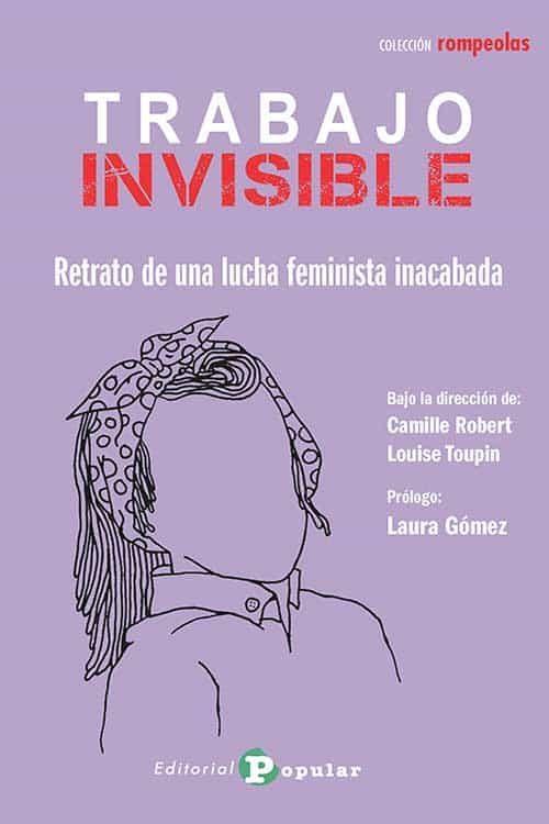 TRABAJO INVISIBLE:RETRATO DE UNA LUCHA FEMINISTA INACABADA
