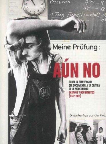 Aún no. Sobre la reinvención del documental y la crítica de la modernidad. Ensayos y documentos (1972-1991)