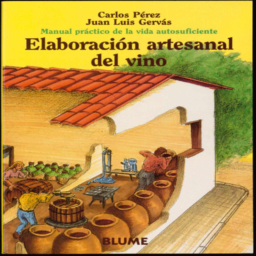 Manual práctico de la vida autosuficiente. Elaboración artesanal del vino