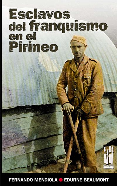 Esclavos del franquismo en el Pirineo