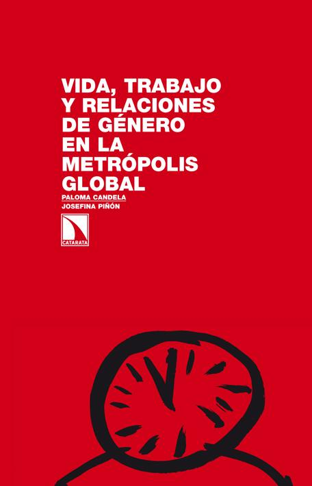 Vida, trabajo y relaciones de género en la metrópolis global.